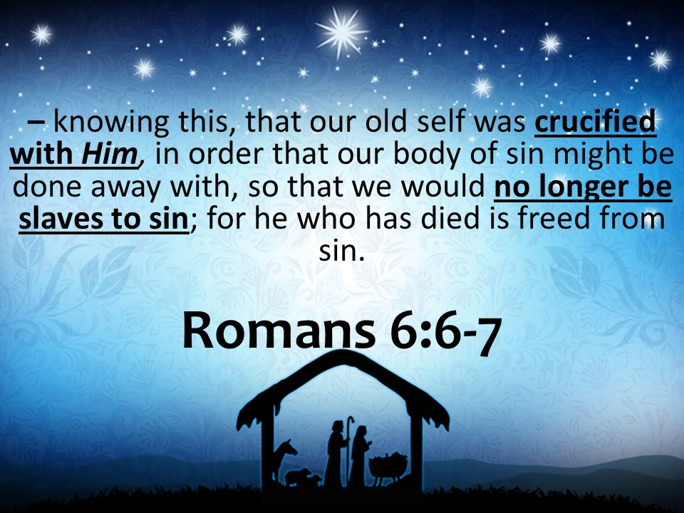 %E2%80%93%20knowing%20this%2C%20that%20our%20old%20self%20was%20crucified%20with%20Him%2C%20in%20order%20that%20our%20body%20of%20sin%20might%20be%20done%20away%20with%2C%20so%20that%20we%20would%20no%20longe%5B1%5D